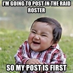 evil plan kid - I'm going to post in the raid roster so my post is first