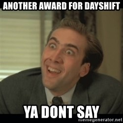 Nick Cage - aNOTHER AWARD FOR DAYSHIFT YA DONT SAY