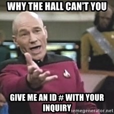 Picard Wtf - why the hall can't you give me an ID # with your inquiry