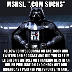 """Darth Vader - MSHSL, """".com sucks"""" follow john's journal on facebook and twitter and podcast and did you see tim leighton's article on thanking refs in an online publication and check out our broadcast partner prepsports.tv and..."""