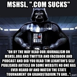 """Darth Vader - mshsl, """".com sucks"""" """"oh by the way read our journalism on mshsl.org and twitter and facebook and podcast and did you read tim leighton's self published article on some website no one has ever heard of and watch the state tournament on grandstadium.tv and..."""""""
