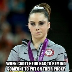 Not Impressed McKayla - When Cadet Heur has to remind someone to put on their proxy