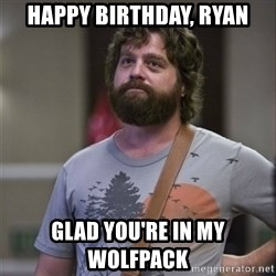 Alan Hangover - Happy birthday, ryan Glad you're in my Wolfpack