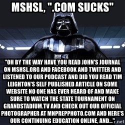 """Darth Vader - MSHSL, """".com sucks"""" """"oh by the way have you read john's journal on mshsl.org and facebook and twitter and listened to our podcast and did you read tim leighton's self published article on some website no one has ever heard of and make sure to watch the state tournament on grandstadium.tv and check out our official photographer at mnprepphoto.com and here's our continuing education online, and..."""""""