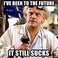 Doc Back to the future - I've been to the Future it still sucks