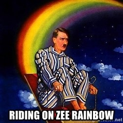Bed Time Hitler - riding on zee rainbow