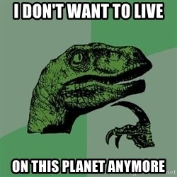 Raptor - I DON'T WANT TO LIVE ON THIS PLANET ANYMORE