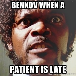 Mad Samuel L Jackson - BEnkov when a  Patient is late