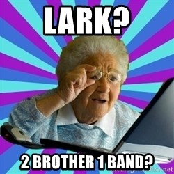 old lady - Lark? 2 brother 1 band?