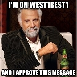 Dos Equis Guy gives advice - I'm On west1best1 and I approve this message