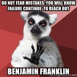 Chill Out Lemur - do not fear mistakes. you will know failure continue  to reach out  benjamin franklin