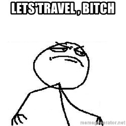 Fuck Yeah - Lets'travel , bitch