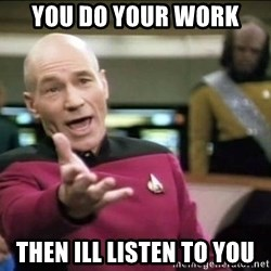 Why the fuck - You do your work Then ill listen to you