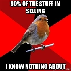 Retail Robin - 90% of the stuff im selling i know nothing about