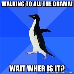 Socially Awkward Penguin - Walking tO all the drama! Wait wHer is it?
