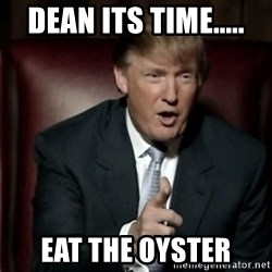 Donald Trump - dean its time..... eat the oyster