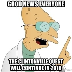 Good News Everyone - Good News everyone The Clintonville quest                    will continue in 2018