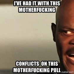 Snakes on a plane Samuel L Jackson - I've had it with this MOTHERFUCKING conflicts  on this motherfucking pull