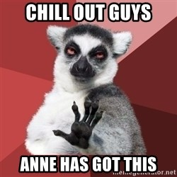 Chill Out Lemur - CHILL OUT GUYS ANNE HAS GOT THIS