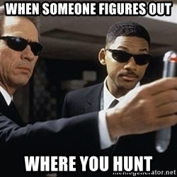 men in black - when someone figures out where you hunt