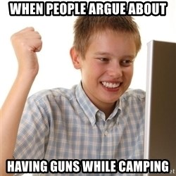Noob kid - When people argue about having guns while camping