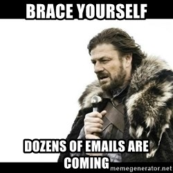 Winter is Coming - brace yourself dozens of emails are coming