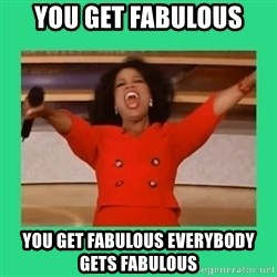Oprah Car - you get fabulous you get fabulous everybody gets fabulous