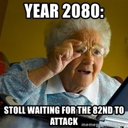 Internet Grandma Surprise - Year 2080: Stoll waiting for the 82nd to attack