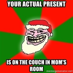 Santa Claus Troll Face - your actual present is on the couch in mom's room