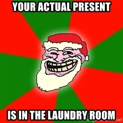 Santa Claus Troll Face - your actual present is in the laundry room