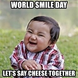 evil toddler kid2 - World smile day Let's say Cheese together