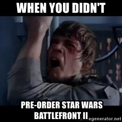Luke skywalker nooooooo - When you didn't  pre-order Star Wars Battlefront II
