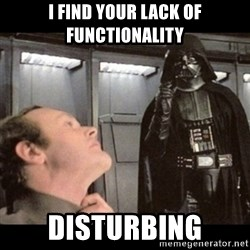 I find your lack of faith disturbing - i find your lack of functionality disturbing