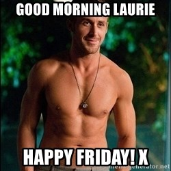 ryan gosling overr - Good morning Laurie Happy Friday! X