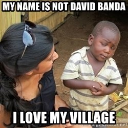 you mean to tell me black kid - my name is not david banda  i love my village