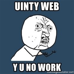 y u no work - Uinty WeB Y U NO WORK