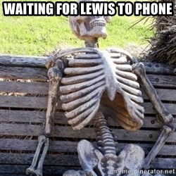 Waiting For Op - Waiting for lewis to phone