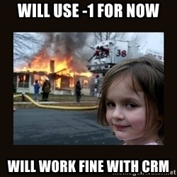 burning house girl - Will use -1 for now will work fine with crm
