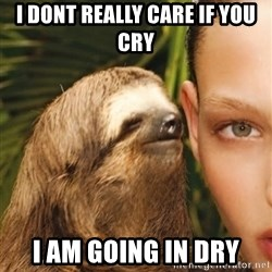 The Rape Sloth - I dont really care if you cry I am going in dry