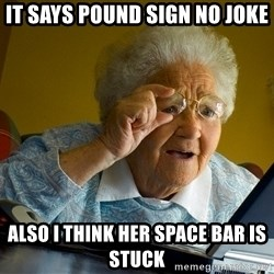 Internet Grandma Surprise - It says pound sign no joke Also i think her space bar is stuck