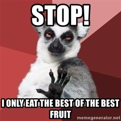 Chill Out Lemur - stop! i only eat the best of the best fruit