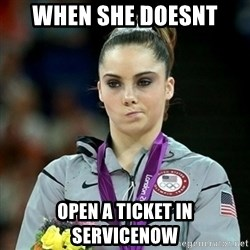 Not Impressed McKayla - When she doesnt Open a Ticket in servicenow