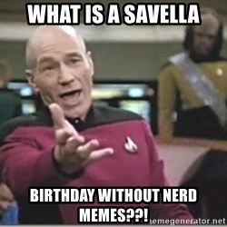 star trek wtf - What is a Savella Birthday without Nerd memes??!