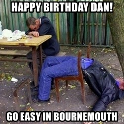 drunk - Happy Birthday Dan! Go Easy in Bournemouth