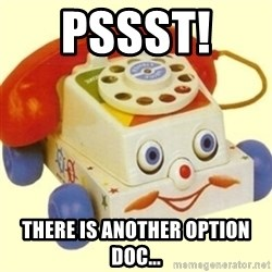 Sinister Phone - Pssst!   There is another option Doc...