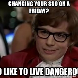 I too like to live dangerously - Changing your SSO on a Friday?