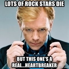 David Caruso CSI - Lots of rock stars die but this one's a real...heartbreaker