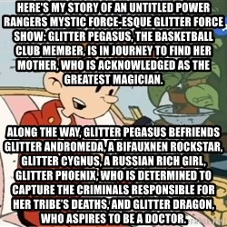 Spirou finds the internet - Here's my story of an untitled Power Rangers Mystic Force-esque Glitter Force show: Glitter Pegasus, the basketball club member, is in journey to find her mother, who is acknowledged as the greatest magician. Along the way, Glitter Pegasus befriends Glitter Andromeda, a bifauxnen rockstar, Glitter Cygnus, a Russian rich girl, Glitter Phoenix, who is determined to capture the criminals responsible for her tribe's deaths, and Glitter Dragon, who aspires to be a doctor.