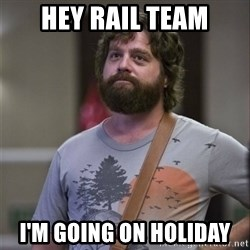 Alan Hangover - HEY RAIL TEAM I'M GOING ON HOLIDAY