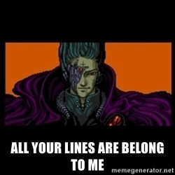 All your base are belong to us - all your lines are belong to me